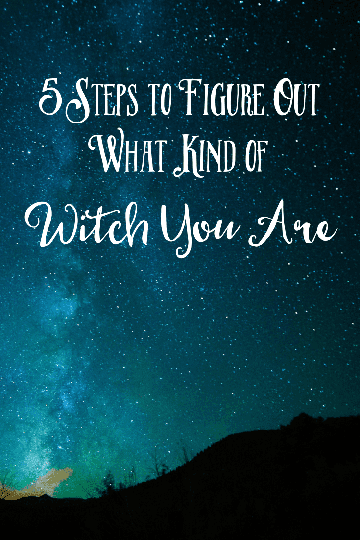 5 Steps to Figure Out What Kind of Witch You Are - The Witch